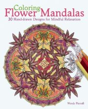 Coloring Flower Mandalas: 30 Hand-drawn Designs for Mindful Relaxation by Wendy Piersall